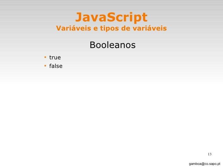 JavaScript Variáveis e tipos de variáveis <ul><li>Booleanos </li></ul><ul><ul><ul><ul><li>true </li></ul></ul></ul></ul><u...