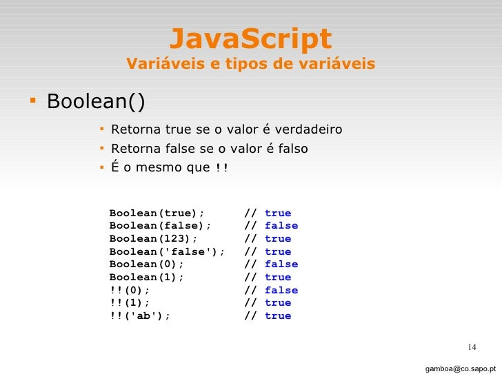 JavaScript Variáveis e tipos de variáveis <ul><li>Boolean() </li></ul><ul><ul><ul><ul><li>Retorna true se o valor é verdad...
