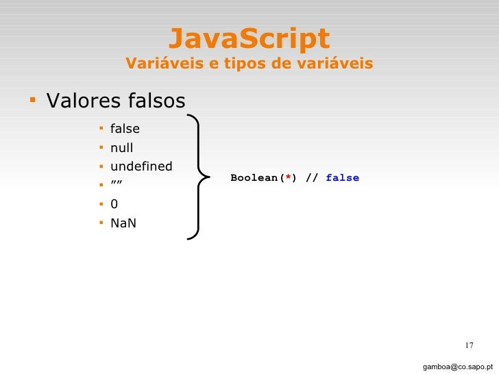JavaScript Variáveis e tipos de variáveis <ul><li>Valores falsos </li></ul><ul><ul><ul><ul><li>false </li></ul></ul></ul><...