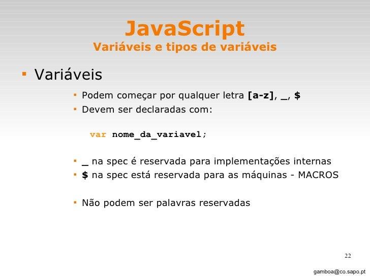 JavaScript Variáveis e tipos de variáveis <ul><li>Variáveis </li></ul><ul><ul><ul><ul><li>Podem começar por qualquer letra...