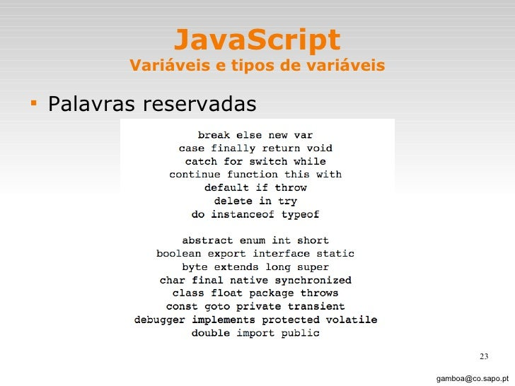 JavaScript Variáveis e tipos de variáveis <ul><li>Palavras reservadas </li></ul>[email_address]
