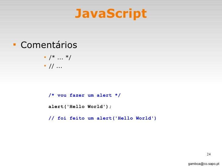 JavaScript <ul><li>Comentários </li></ul><ul><ul><ul><ul><li>/* ... */  </li></ul></ul></ul></ul><ul><ul><ul><ul><li>// .....