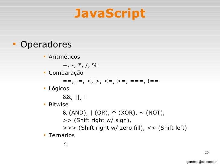 JavaScript <ul><li>Operadores </li></ul><ul><ul><ul><ul><li>Aritméticos </li></ul></ul></ul></ul><ul><ul><ul><ul><ul><ul><...