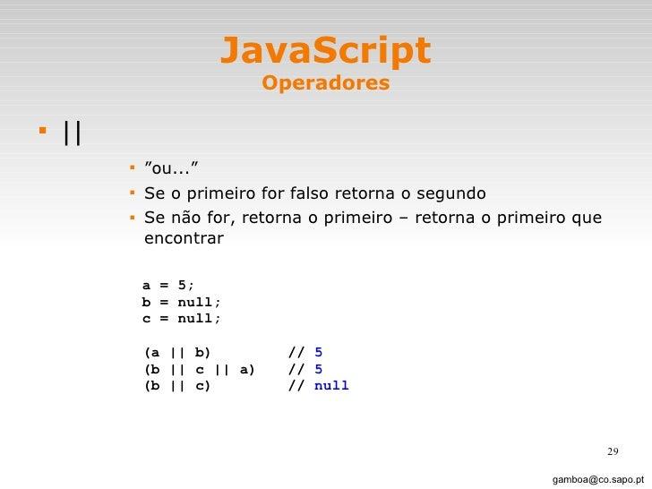 "JavaScript Operadores <ul><li>   </li></ul><ul><ul><ul><ul><li>"" ou..."" </li></ul></ul></ul></ul><ul><ul><ul><ul><li>Se o ..."
