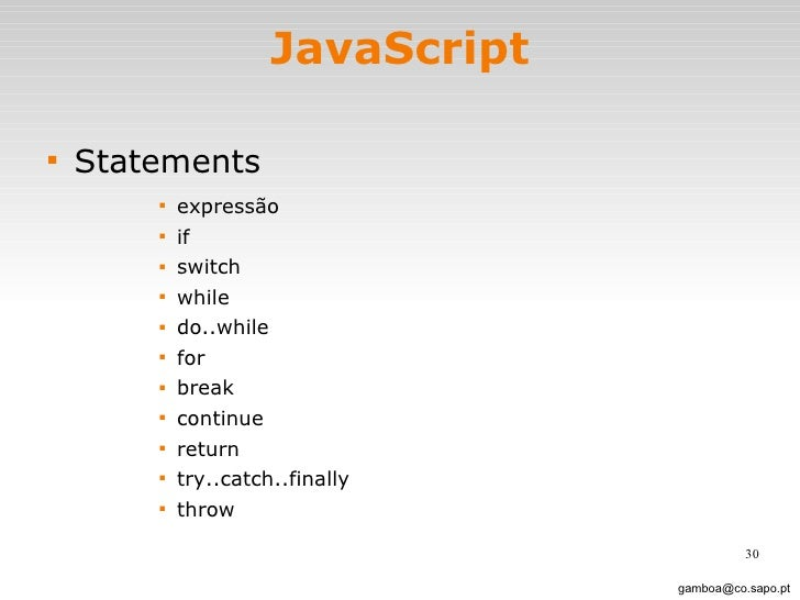 JavaScript <ul><li>Statements </li></ul><ul><ul><ul><ul><li>expressão </li></ul></ul></ul></ul><ul><ul><ul><ul><li>if </li...