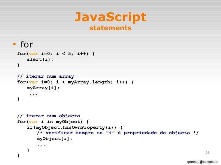 JavaScript statements <ul><li>for </li></ul>[email_address] for( var  i=0; i < 5; i++) { alert(i); } // iterar num array  ...