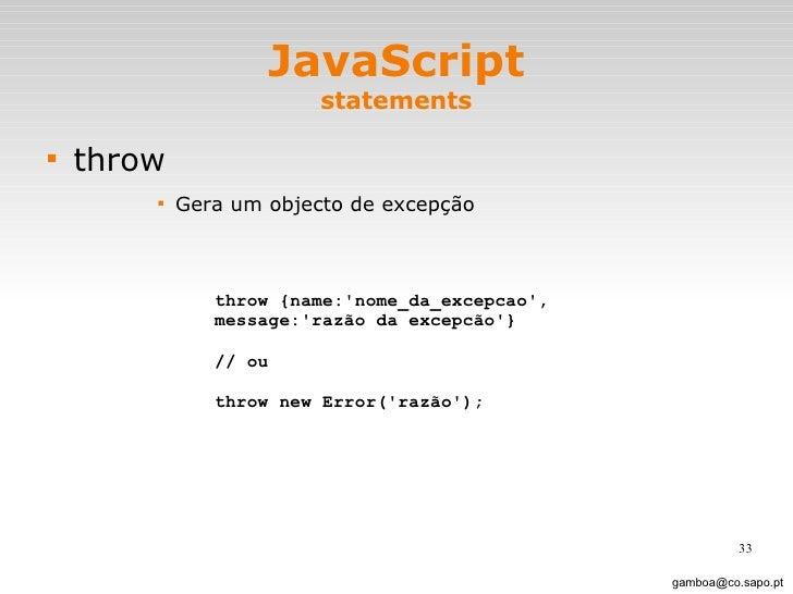 JavaScript statements <ul><li>throw </li></ul><ul><ul><ul><ul><li>Gera um objecto de excepção </li></ul></ul></ul></ul>[em...