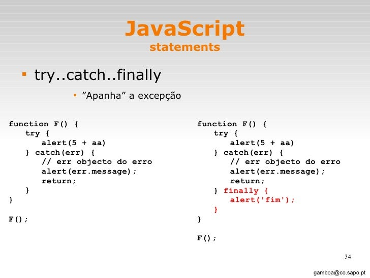 "JavaScript statements <ul><li>try..catch..finally </li></ul><ul><ul><ul><ul><li>"" Apanha"" a excepção </li></ul></ul></ul><..."