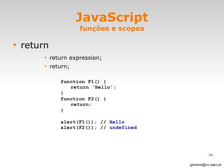 JavaScript funções e scopes <ul><li>return </li></ul><ul><ul><ul><ul><li>return expression; </li></ul></ul></ul></ul><ul><...