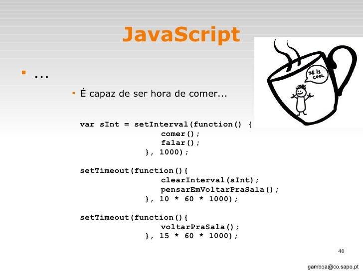 JavaScript <ul><li>... </li></ul><ul><ul><ul><ul><li>É capaz de ser hora de comer...  </li></ul></ul></ul></ul>[email_addr...