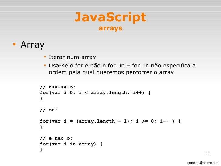 JavaScript arrays <ul><li>Array </li></ul><ul><ul><ul><ul><li>Iterar num array  </li></ul></ul></ul></ul><ul><ul><ul><ul><...