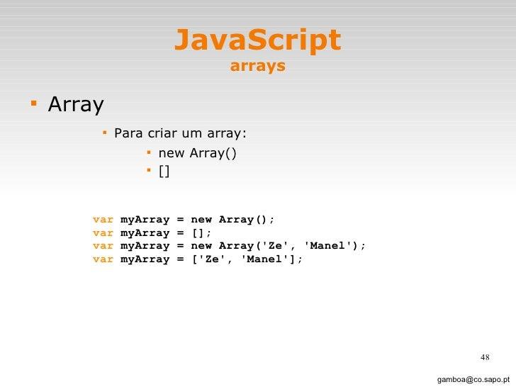 JavaScript arrays <ul><li>Array </li></ul><ul><ul><ul><ul><li>Para criar um array: </li></ul></ul></ul></ul><ul><ul><ul><u...