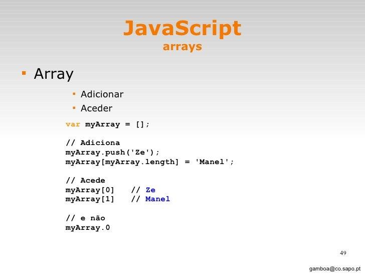 JavaScript arrays <ul><li>Array </li></ul><ul><ul><ul><ul><li>Adicionar </li></ul></ul></ul></ul><ul><ul><ul><ul><li>Acede...