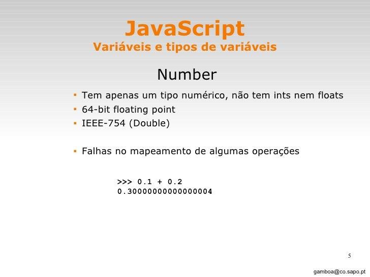 JavaScript Variáveis e tipos de variáveis <ul><li>Number </li></ul><ul><ul><ul><ul><li>Tem apenas um tipo numérico, não te...