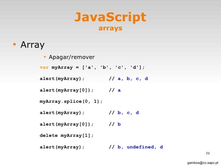 JavaScript arrays <ul><li>Array </li></ul><ul><ul><ul><ul><li>Apagar/remover </li></ul></ul></ul></ul>[email_address] var ...