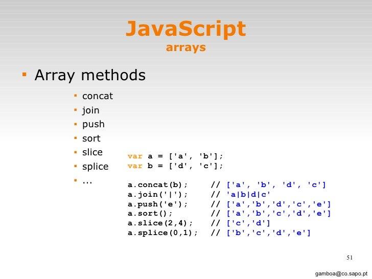 JavaScript arrays <ul><li>Array methods </li></ul><ul><ul><ul><ul><li>concat </li></ul></ul></ul></ul><ul><ul><ul><ul><li>...