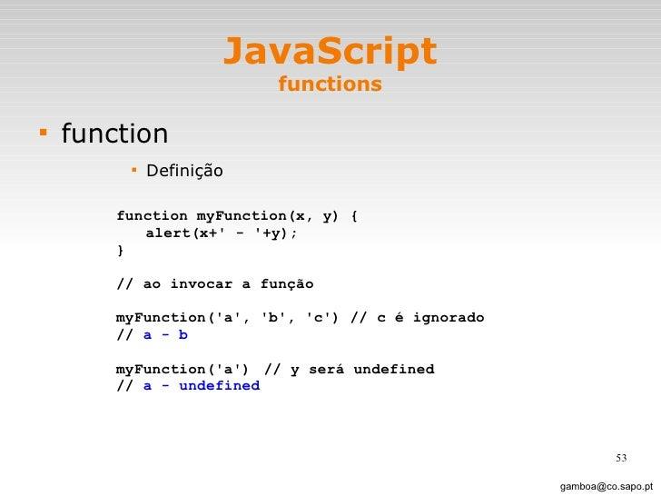 JavaScript functions <ul><li>function </li></ul><ul><ul><ul><ul><li>Definição </li></ul></ul></ul></ul>[email_address] fun...