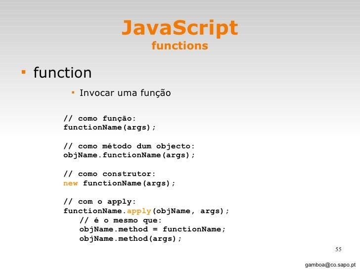 JavaScript functions <ul><li>function </li></ul><ul><ul><ul><ul><li>Invocar uma função </li></ul></ul></ul></ul>[email_add...