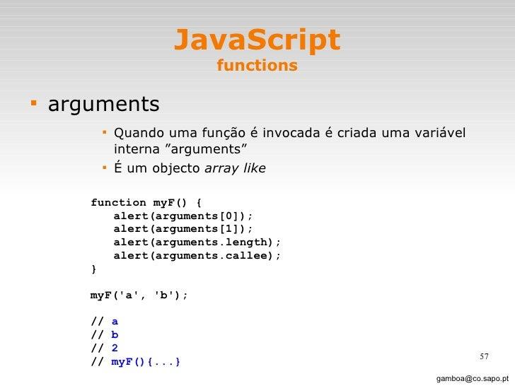 JavaScript functions <ul><li>arguments </li></ul><ul><ul><ul><ul><li>Quando uma função é invocada é criada uma variável in...