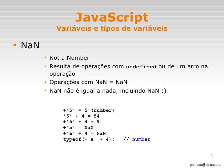 JavaScript Variáveis e tipos de variáveis <ul><li>NaN </li></ul><ul><ul><ul><ul><li>Not a Number </li></ul></ul></ul></ul>...