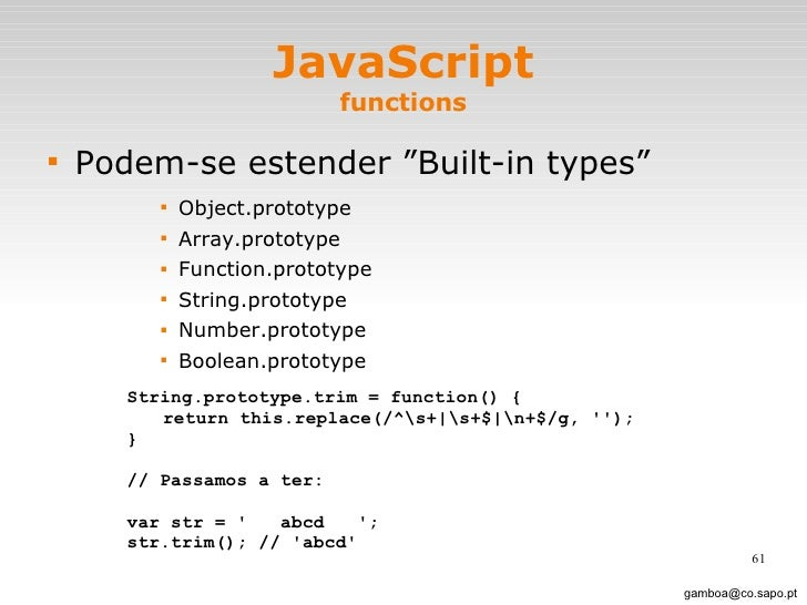 """JavaScript functions <ul><li>Podem-se estender """"Built-in types"""" </li></ul><ul><ul><ul><ul><li>Object.prototype </li></ul><..."""