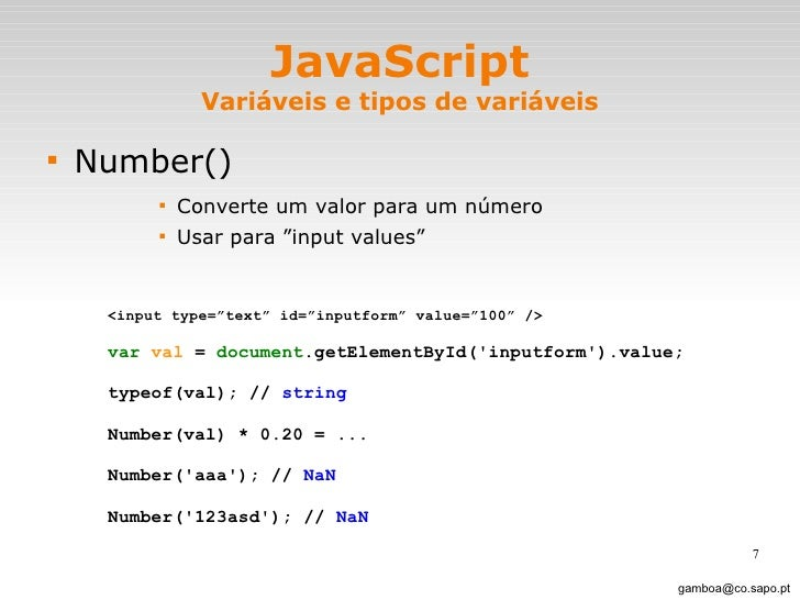 JavaScript Variáveis e tipos de variáveis <ul><li>Number() </li></ul><ul><ul><ul><ul><li>Converte um valor para um número ...