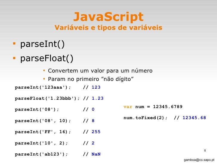 JavaScript Variáveis e tipos de variáveis <ul><li>parseInt() </li></ul><ul><li>parseFloat()  </li></ul><ul><ul><ul><ul><li...