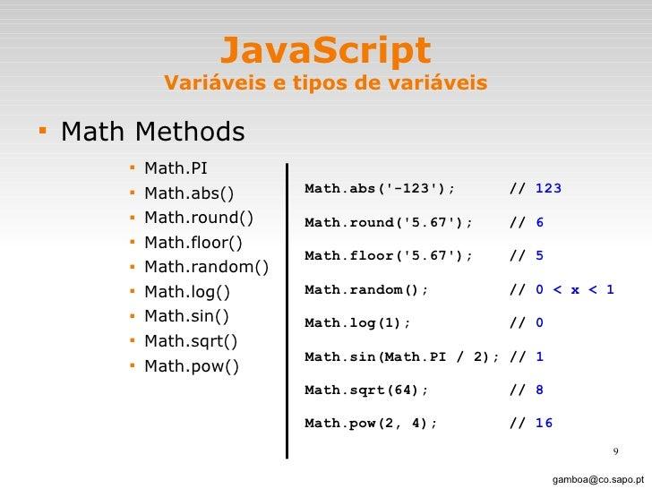 JavaScript Variáveis e tipos de variáveis <ul><li>Math Methods </li></ul><ul><ul><ul><ul><li>Math.PI </li></ul></ul></ul><...