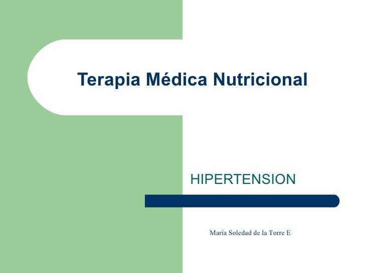 Terapia Médica Nutricional HIPERTENSION María Soledad de la Torre E