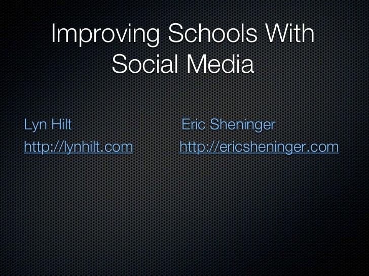 Improving Schools With         Social MediaLyn Hilt             Eric Sheningerhttp://lynhilt.com   http://ericsheninger.com