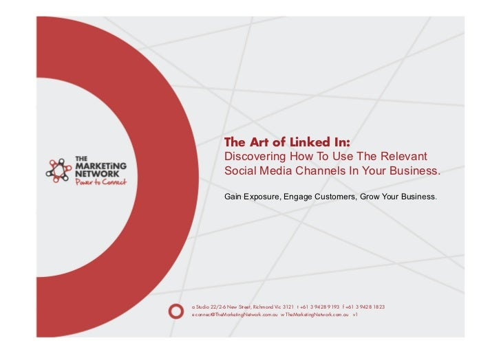 The Art of Linked In:             Discovering How To Use The Relevant             Social Media Channels In Your Business. ...