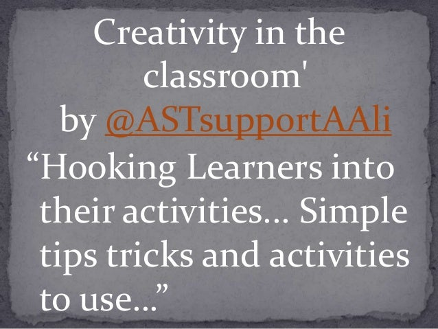 "Creativity in the classroom' by @ASTsupportAAli ""Hooking Learners into their activities... Simple tips tricks and activiti..."