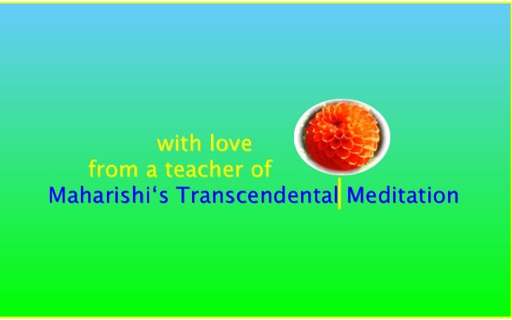 with love    from a teacher of                          I Maharishi's Transcendental Meditation