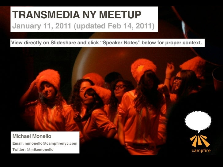 TRANSMEDIA NY MEETUPJanuary 11, 2011 (updated Feb 14, 2011)Michael MonelloEmail: mmonello@campfirenyc.comTwitter: @mikemon...