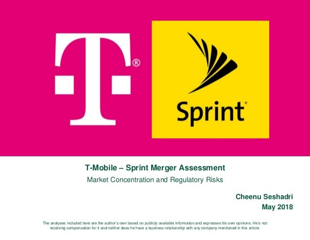 T-Mobile – Sprint Merger Assessment Market Concentration and Regulatory Risks Cheenu Seshadri May 2018 The analyses includ...