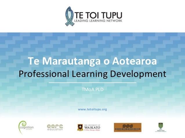 Te Marautanga o AotearoaProfessional Learning Development               TMoA PLD             www.tetoitupu.org