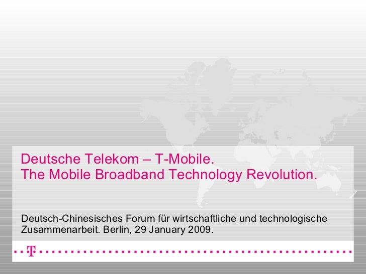 Deutsche Telekom – T-Mobile.  The Mobile Broadband Technology Revolution . Deutsch-Chinesisches Forum für wirtschaftliche ...
