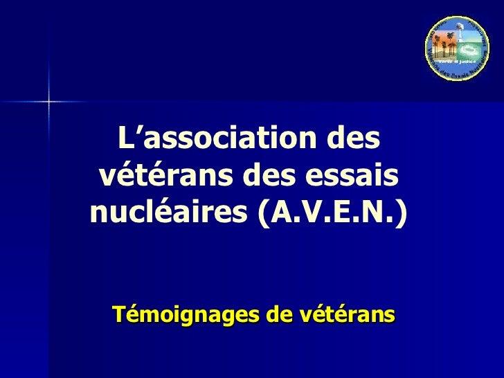 L'association des vétérans des essais nucléaires (A.V.E.N.) Témoignages de vétérans
