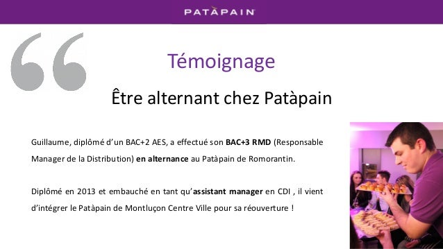 Témoignage Être alternant chez Patàpain Guillaume, diplômé d'un BAC+2 AES, a effectué son BAC+3 RMD (Responsable Manager d...