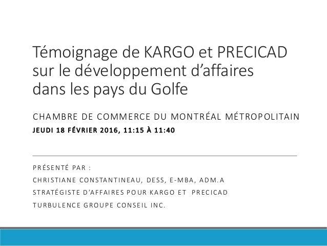 Témoignage de KARGO et PRECICAD sur le développement d'affaires dans les pays du Golfe CHAMBRE DE COMMERCE DU MONTRÉAL MÉT...