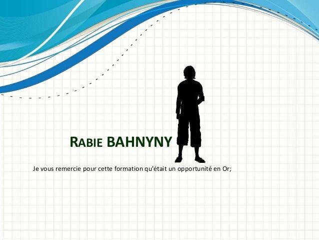 Je vous remercie pour cette formation qu'était un opportunité en Or; RABIE BAHNYNY