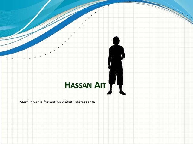 Merci pour la formation c'était intéressante HASSAN AIT
