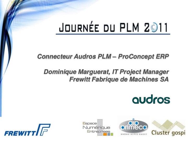 Connecteur Audros PLM – ProConcept ERP Dominique Marguerat, IT Project Manager        Frewitt Fabrique de Machines SA