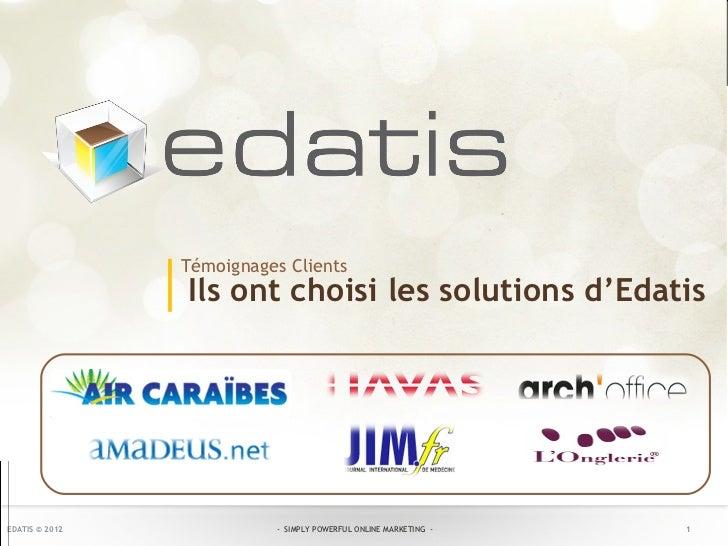 Témoignages Clients                Ils ont choisi les solutions d'EdatisEDATIS © 2012             - SIMPLY POWERFUL ONLINE...