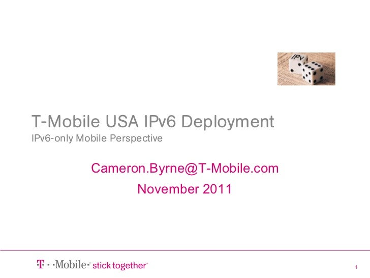 T-Mobile USA IPv6 DeploymentIPv6-only Mobile Perspective            Cameron.Byrne@T-Mobile.com                      Novemb...