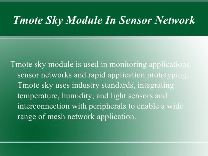 Tmote Sky Module In Sensor NetworkTmote sky module is used in monitoring applications, sensor networks and rapid applicati...
