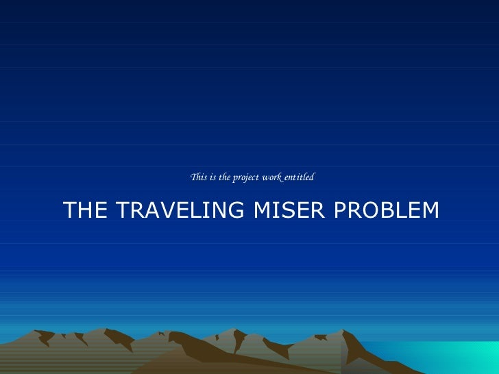 This is the project work entitled THE TRAVELING MISER PROBLEM