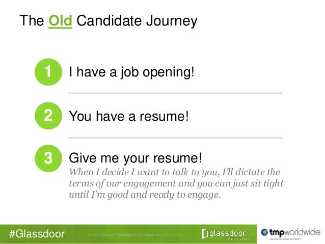 #Glassdoor The Old Candidate Journey 1 I have a job opening! 2 You have a resume! 3 Give me your resume! When I decide I w...