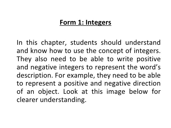 <ul><li>Form 1: Integers </li></ul><ul><li>In this chapter, students should understand and know how to use the concept of ...
