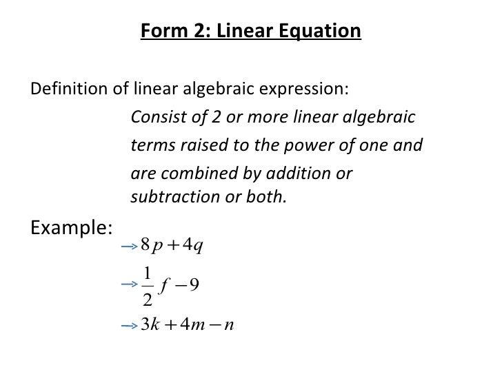 <ul><li>Form 2: Linear Equation </li></ul><ul><li>Definition of linear algebraic expression: </li></ul><ul><li>Consist of ...